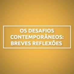 OS DESAFIOS CONTEMPORÂNEOS: BREVES REFLEXÕES