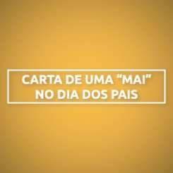 """CARTA DE UMA """"MAI"""" NO DIA DOS PAIS"""