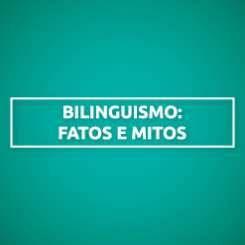 BILINGUISMO: FATOS E MITOS