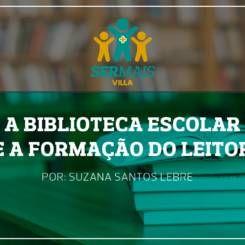 A biblioteca escolar e a formação do leitor Por: Suzana Santos Lebre