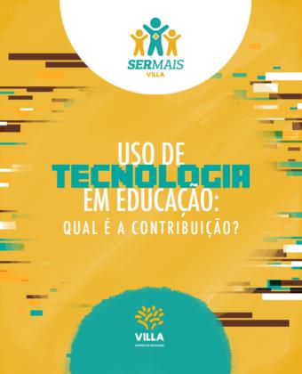 Uso de tecnologia em educação: qual é a contribuição? - Ser Mais Villa